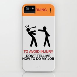 Warning, to avoid injury, Don't Tell Me How To Do My Job, fun road sign, traffic, humor iPhone Case