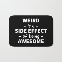 Weird is a Side Effect of Being Awesome (Black) Bath Mat