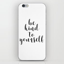 Be Kind To Yourself, Printable Decor, Typography Print iPhone Skin