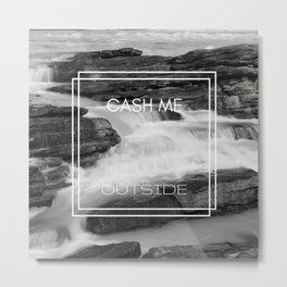 cash me outside Metal Print