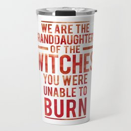 Granddaughters of the witches you were unable to burn (red) Travel Mug