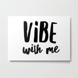 Vibe with me Metal Print