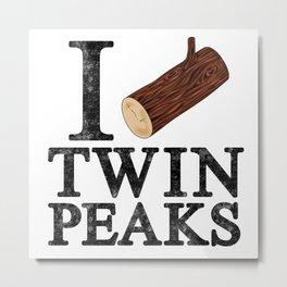 I Love Twin Peaks (Log) Metal Print
