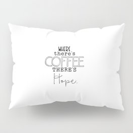 Where there's coffee Pillow Sham