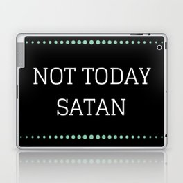 Not Today Satan Laptop & iPad Skin