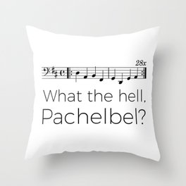 What the hell, Pachelbel? Throw Pillow