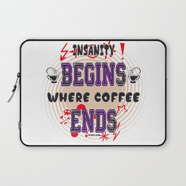 Insanity Begins where Coffee Ends by Jeronimo Rubio 2016 Laptop Sleeve