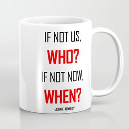 If not us WHO? Stand up for human rights. Quote JFK Coffee Mug