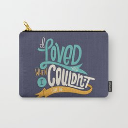 I Loved You Carry-All Pouch