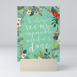 It always seems impossible until it´s done Mini Art Print
