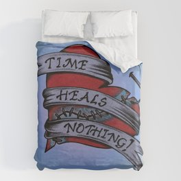 Time Heals Nothing! Duvet Cover