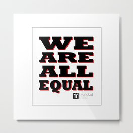 We are all equal Metal Print