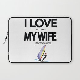 I Love it when my wife lets me go wind surfing Laptop Sleeve