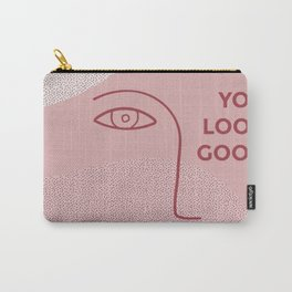 you look good Carry-All Pouch