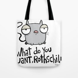 What do you want, Rothschild? Tote Bag
