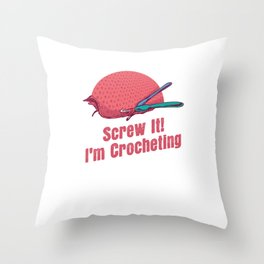 Screw It I'm Crocheting - Crocheting And Yarn Throw Pillow