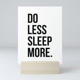 Do less sleep more Mini Art Print