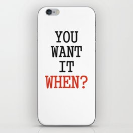 You want it when? iPhone Skin