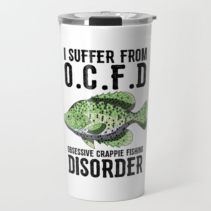 I Suffer From Obsessive Crappie Fishing Disorder T Shirt Travel Mug