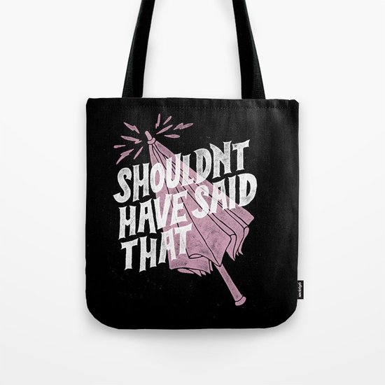 Shouldnt have said that Tote Bag