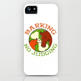 Barking No Judging Funny Quote iPhone Case