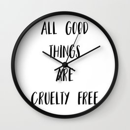 All Good Things Are Cruelty Free Print Wall Clock