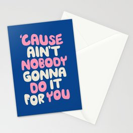 Cause Ain't Nobody Gonna Do It For You Stationery Cards
