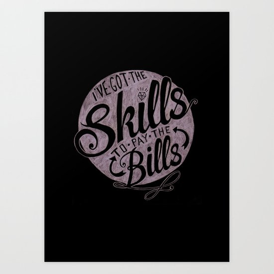 Skill To Pay The Bills Art Print