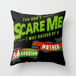 You Don't Scare Me I Was Raised By A Belarusian Mother Throw Pillow