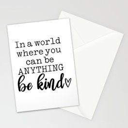 In a world where you can be anything - be kind Stationery Cards