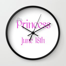 A Princess Is Born On June 18th Funny Birthday Wall Clock