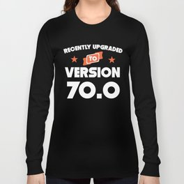 Recently Upgraded To Version 70.0 70th Birthday Long Sleeve T-shirt