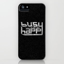 busy is the new happy iPhone Case