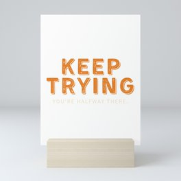 Keep Trying You're Halfway There Mini Art Print