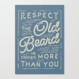 Respect The Old Beard He Knows More Than You Canvas Print