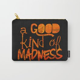 A Good Kind of Madness | Typography on Life and People Carry-All Pouch