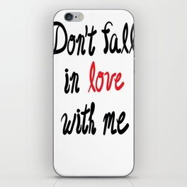 Don't Fall in Love with Me iPhone Skin