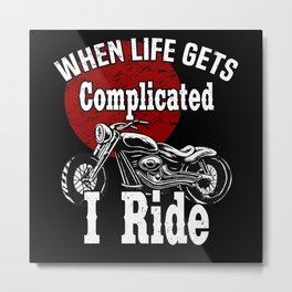 When Life Gets Complicated I Ride Two-wheeled Metal Print