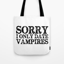 Sorry, I only date vampires! Tote Bag