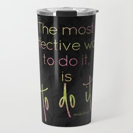 The most effective way to do it, is to do it - GRL PWR Collection Travel Mug