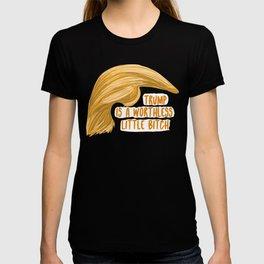 Trump is a bitch T-shirt