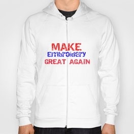 Make Embroidery great again Hoody
