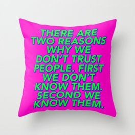 There Are Two Reasons We Don't Trust People Throw Pillow