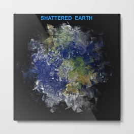 Shattered Earth  Metal Print