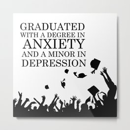 Graduated With A Degree In Anxiety And Minor In Depression Metal Print