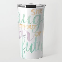 She Laughs Without Fear of the Future Travel Mug