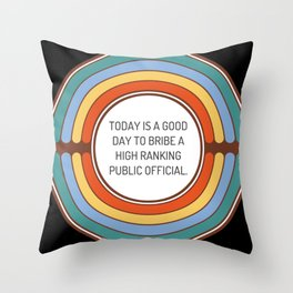 Today is a good day to bribe a high ranking public official Throw Pillow