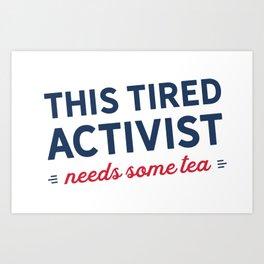 Tired Activist Needs Some Tea Art Print