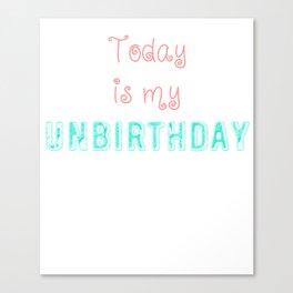 Today is My Unbirthday design Canvas Print