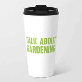 If You Want Me to Listen Talk About Gardening T-Shirt Travel Mug